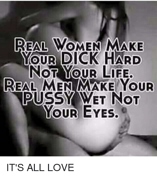 A real man makes a woman s pussy wet